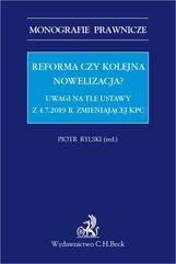 Reforma czy kolejna nowelizacja? Uwagi na tle ustawy z 4.7.2019 r. zmieniającej KPC