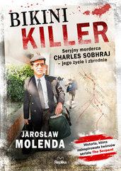 Bikini Killer. Seryjny morderca Charles Sobhraj - jego życie i zbrodnie