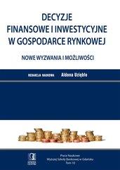 Decyzje finansowe i inwestycyjne w gospodarce rynkowej. Nowe wyzwania i możliwości. Tom 10