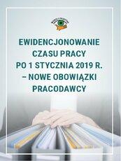 Ewidencjonowanie czasu pracy po 1 stycznia 2019 r. – nowe obowiązki pracodawcy