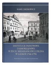 Instytucje państwowe i samorządowe w życiu mieszkańców Lublina w latach 1764-1794