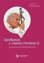 Spotkania ze św. Janem Pawłem II. Scenariusze...