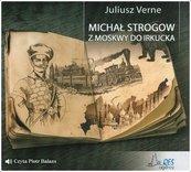 Michał Strogow. Z Moskwy do Irkucka audiobook
