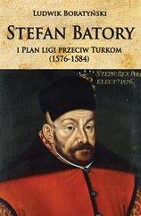 Stefan Batory i Plan ligi przeciw Turkom...