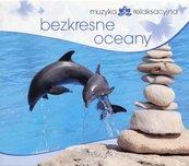 Muzyka relaksacyjna. Bezkresne oceany CD