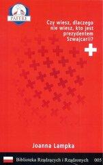 Czy wiesz, dlaczego nie wiesz, kto jest prezydentem Szwajcarii? Biblioteka Rządzących i Rządzonych Tom 5
