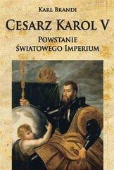 Cesarz Karol V. Powstanie światowego imperium
