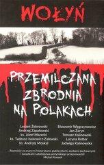 Wołyń Przemilczana zbrodnia na Polakach