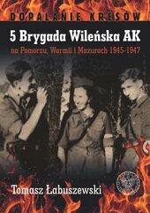 5 Brygada Wileńska AK na Pomorzu, Warmii i Mazurach 1945-1947