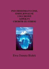 Psychosomatyczne emocjonalne i duchowe aspekty chorób ze stresu