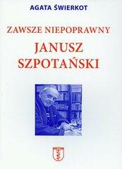 Zawsze niepoprawny Janusz Szpotański