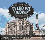 Tylko we Lwowie - Piusenki Lwowskie CD