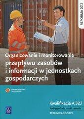 Organizowanie i monitorowanie przepływu zasobów i informacji w jednostkach gospodarczych Kwalifikacja A.32.1 Podręcznik do nauki