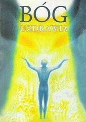Bóg uzdrawia : uzdrawianie przez Ducha Bożego ...