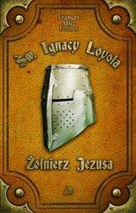 Św. Ignacy Loyola Żołnierz Jezusa
