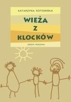 Wieża z klocków - Katarzyna Kotowska opr. twarda