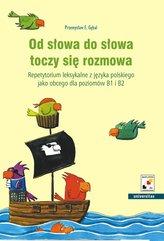 Od słowa do słowa toczy się rozmowa. Repetytorium leksykalne z języka polskiego jako obcego dla poziomów B1 i B2
