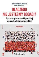 Dlaczego nie jesteśmy bogaci? Dystans gospodarki polskiej do zchodnioeuropejskiej. Wydanie II