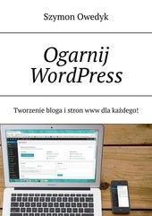 Ogarnij WordPress — Tworzenie bloga i stron www dla każdego