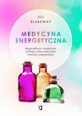 Medycyna energetyczna. Akupunktura, medycyna chińska i inne naturalne metody uzdrawiania