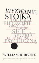 Wyzwanie stoika. Jak dzięki filozofii odnaleźć w sobie siłę, spokój i odporność psychiczną