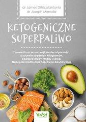 Ketogeniczne superpaliwo. Zdrowe tłuszcze na zwiększenie odporności, zrzucenie zbędnych kilogramów, poprawę pracy mózgu i