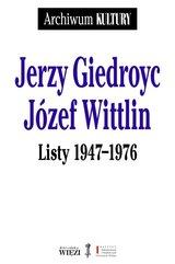 Jerzy Giedroyc Józef Wittlin Listy 1947-1976