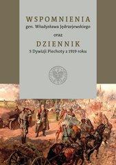 Wspomnienia gen. Władysława Jędrzejewskiego oraz Dziennik 5 Dywizji Piechoty z 1919 roku