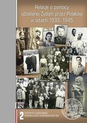 Relacje o pomocy udzielanej Żydom przez Polaków w latach 1939-1945 Tom 2