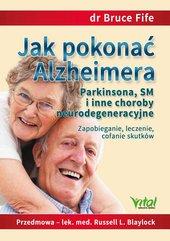 Jak pokonać Alzheimera, Parkinsona, SM i inne choroby neurodegeneracyjne. Zapobieganie, leczenie, cofanie skutków
