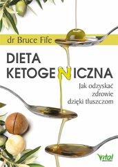 Dieta ketogeniczna. Jak odzyskać zdrowie dzięki tłuszczom