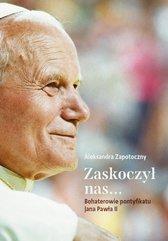 Zaskoczył nas... Bohaterowie pontyfikatu Jana Pawła II