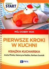 Pewny start Mój dobry rok Pierwsze kroki w kuchni Książka kucharska