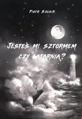 Jesteś mi sztormem czy latarnią?