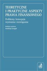 Teoretyczne i praktyczne aspekty prawa finansowego. Problemy koncepcje wyzwania i rozwiązania