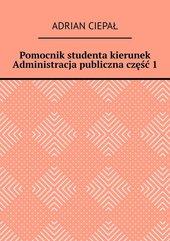 Pomocnik studenta – kierunek Administracja publiczna. Część 1