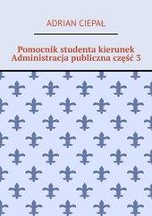 Pomocnik studenta kierunek Administracja publiczna część 3