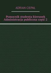 Pomocnik studenta – kierunek Administracja publiczna. Część 2