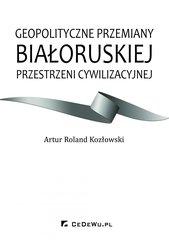 Geopolityczne przemiany białoruskiej przestrzeni cywilizacyjnej