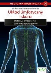 Medycyna holistyczna. Tom XII Układ limfatyczny i skóra. Detoks, odmładzanie i eliminacja patogenów