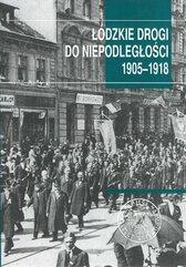 Łódzkie drogi do niepodległości 1905-1918