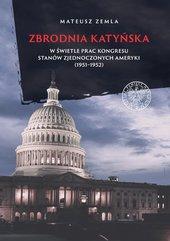 Zbrodnia katyńska w świetle prac Kongresu Stanów Zjednoczonych Ameryki (1951-1952)