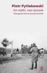 Ich matki, nasi ojcowie. Niewygodna historia powojennej Polski