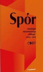 Spór. Antologia internetowego Obiegu 2004-2015