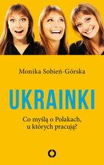 Ukrainki. Co myślą o Polakach, u których pracują