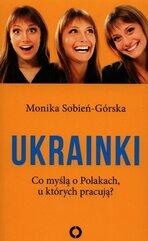 Ukrainki Co myślą o Polakach u których pracują?
