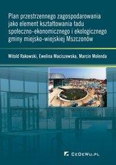 Plan przestrzennego zagospodarowania jako element kształtowania ładu społeczno-ekonomicznego i ekologicznego gminy miejsko-wi