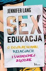 Sex edukacja. O dojrzewaniu, relacjach i świadomej zgodzie