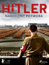 Hitler. Narodziny potwora