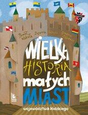 Wielka historia małych miast województwa łódzkiego
